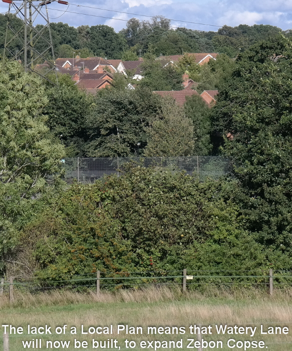 The lack of a Local Plan means that Watery Lane will now be built, to expand Zebon Copse.